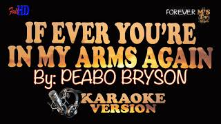 Download lagu PEABO BRYSON  - IF EVER YOU'RE IN MY ARMS AGAIN (🎤Karaoke Version)