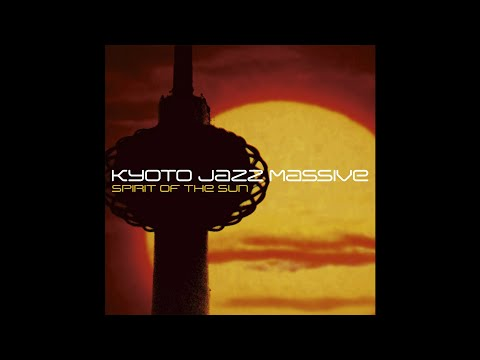 Kyoto Jazz Massive - Spirit Of The Sun [Full Album]