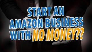 How to get PAID FIRST to start An Amazon Business With No Money