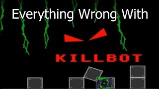 Everything Wrong With Killbot (Geometry Dash) [PARODY]