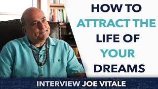 How to attract the life of your dreams ? - Joe Vitale