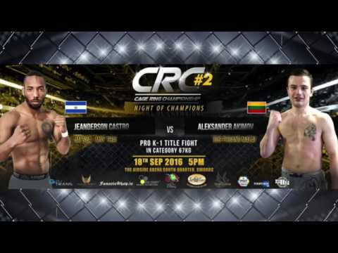 "CRC 2 ""Night of Champions""  PRO K-1 67kg Title Fight Jeanderson  Castro vs Alexander Akimov"