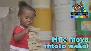 Mtie moyo mtoto wako! | Tunakujenga - Elimu Huanza Nyumbani