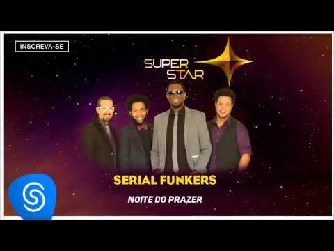 Serial Funkers - Noite do Prazer (SuperStar 2015) [Áudio Oficial]