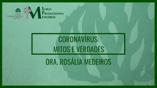 Coronavírus: Mitos x Verdades - Dra. Rosalia Medeiros