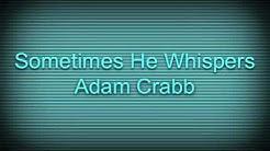 """Sometimes He Whispers"" - Adam Crabb"