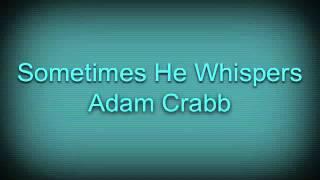 sometimes he whispers   adam crabb