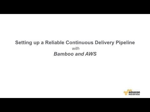 Setting up a Reliable Continuous Delivery Pipeline with Bamboo and AWS - Webinar
