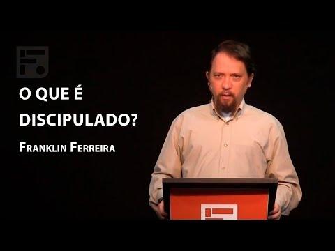O que é Discipulado? – Franklin Ferreira