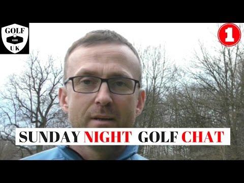 SUNDAY NIGHT GOLF CHAT VLOG 1