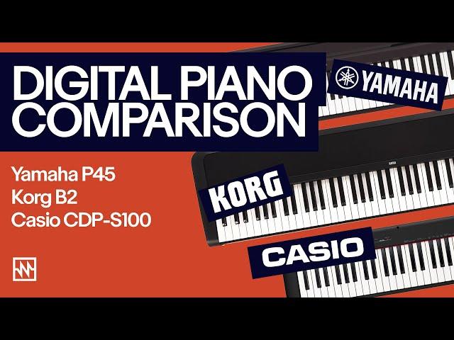 Beginner Digital Piano Comparison: Yamaha P45, Korg B2, Casio CDP-S100