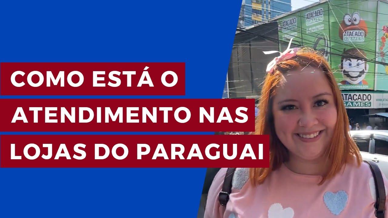 COMO ESTÁ O ATENDIMENTO NAS LOJAS DO PARAGUAI?
