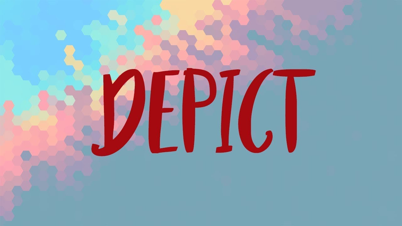 Depict Meaning, Depict Definition and Depict Spelling