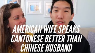 American Wife Speaks Cantonese Better Than Chinese Husband
