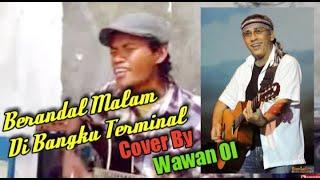 IWAN FALS BERANDAL MALAM DI BANGKU TERMINAL COVER BY WAWAN OI BLORA INDONESIA KEREN HABIS
