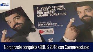 Gorgonzola conquista CIBUS 2018 con Cannavacciuolo