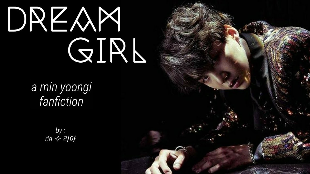 dream girl - min yoongi ff - ep  1