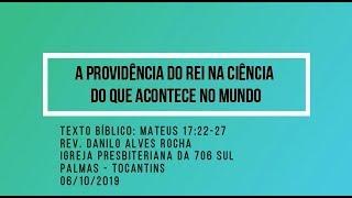 A providência do Rei na ciência do que acontece no mundo - Rev. Danilo Alves - 06/10/2019