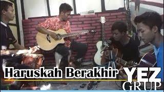 HARUSKAH BERAKHIR - Ridho Rhoma (Covered by YEZ Grup)