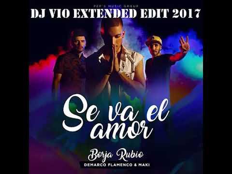 Borja Rubio Feat. Demarco & Maki - Se Va El Amor (Dj Vio Extended Edit 2017)