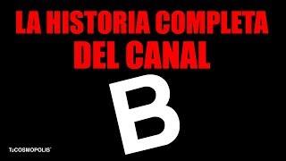 La HISTORIA COMPLETA del CANAL B