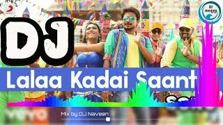 Lala kadai saanthi Dj song__Dj Naveen__saravanan irukka bayamaen movie dj tamil songs