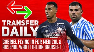 Gabriel Flying In For Medical & Arsenal Want Italian Bruiser! | AFTV Transfer Daily