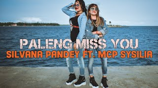 PALENG MISS YOU - SILVANA PANDEY ft. MCP SYSILIA [HD] ( Official Video Clip & Lyric ) 2019