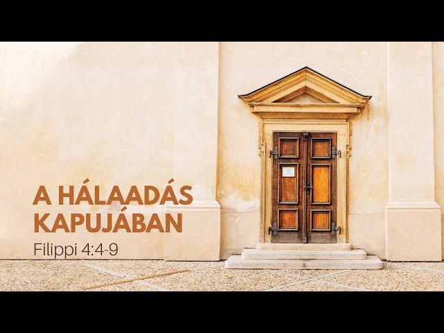 A hálaadás kapujában - Filippi 4:4-9 - 2021. 10. 17. délután