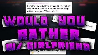 WOULD YOU RATHER (DIRTY EDITION) W/ MY GIRLFRIEND!