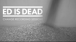 Ed is Dead  - Recording Sessions