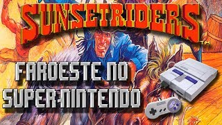 Sunset Riders! Faroeste no Super-Nintendo!