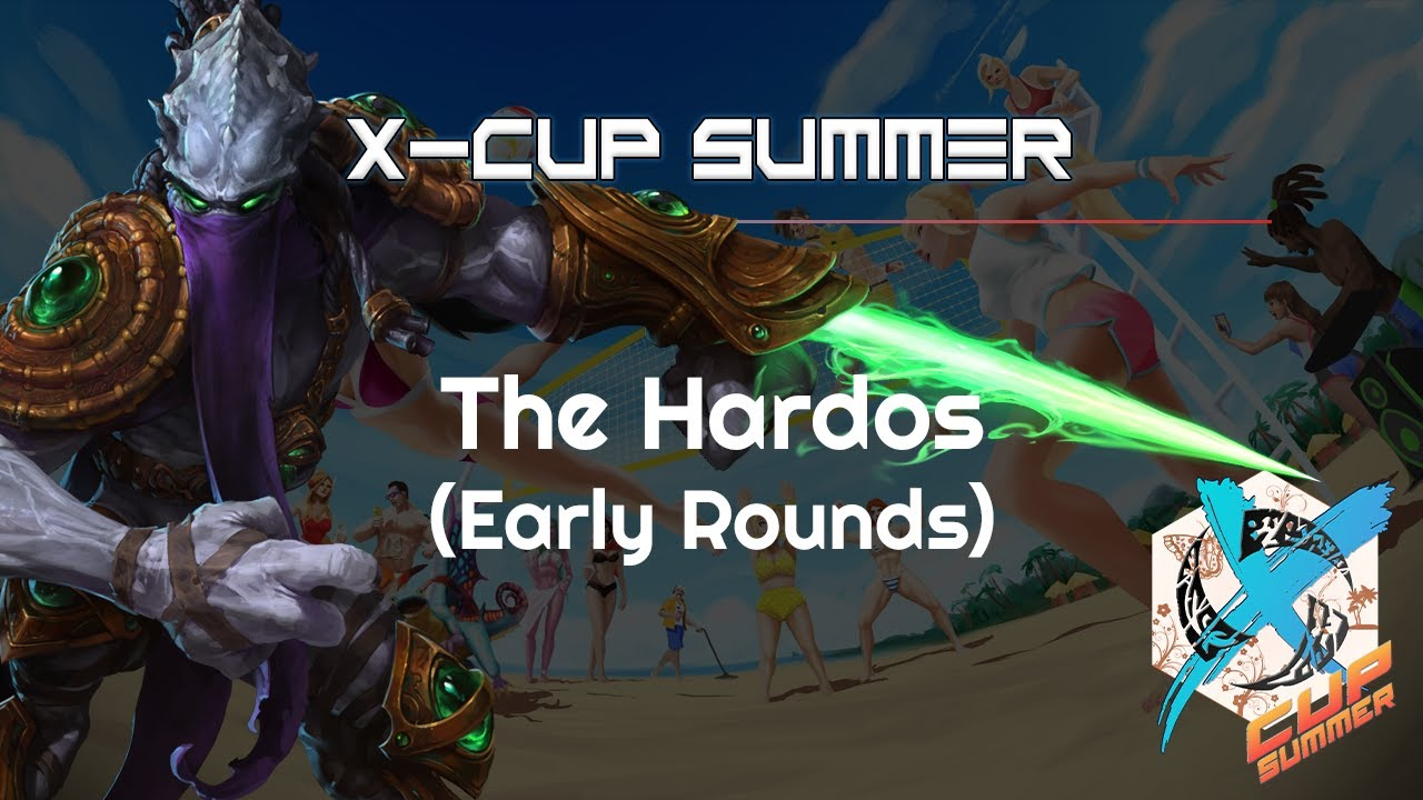 Early Hardo Rounds - X Cup Summer Q3 - Heroes of the Storm Tournament