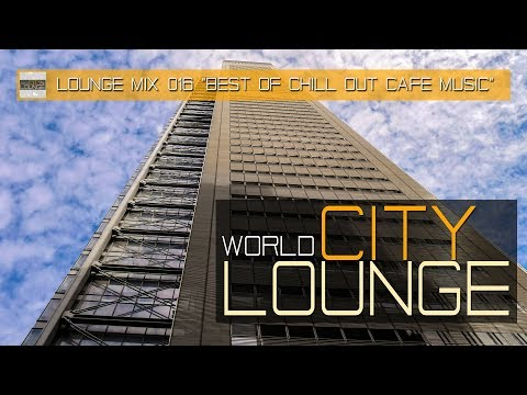 World City Lounge Mix 016 - Best Of Chill Out Café Music In New York - Continuous Mix (Full HD)