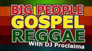 REGGAE GOSPEL MUSIC JAMAICA - BIG PEOPLE STYLE GOSPEL REGGAE