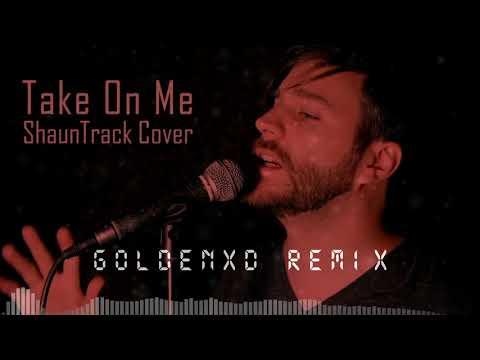 ShaunTrack - Take On Me (a-ha) (GoldenxD Remix) #TakeMyRemix