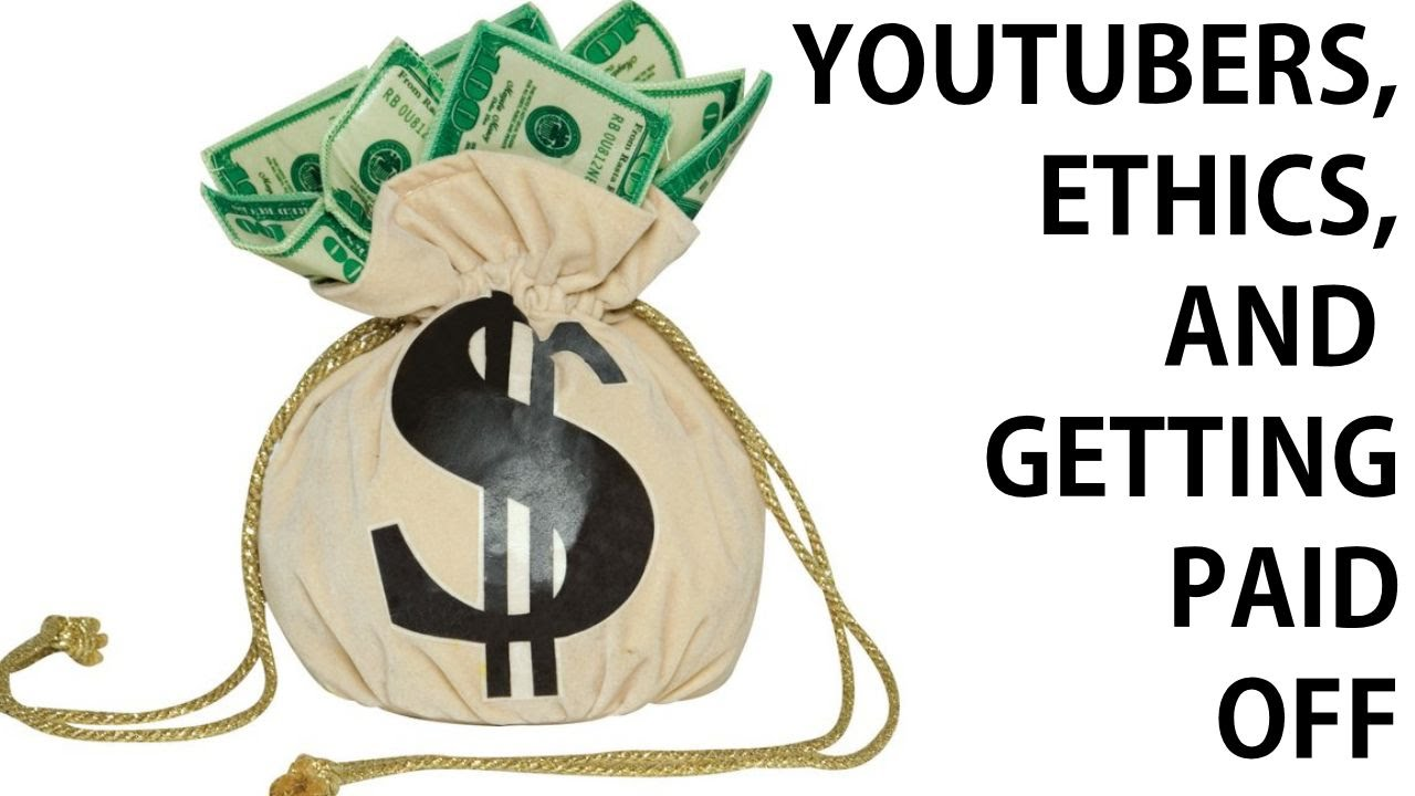 YouTubers, Ethics, and Getting Paid Off