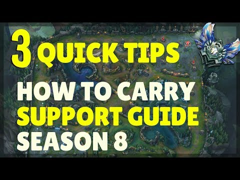3 Quick Tips For Support: How To Carry Ranked Games Season 8 Guide (Patch 8.10) - League of Legends