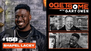 Shapel Lacey  |  #GetSome Ep. 158 with Gary Owen