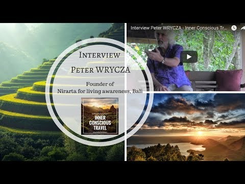 Interview Peter WRYCZA - Inner Conscious Travel ( Bali )