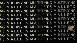 MULTIPLYING MALLETS