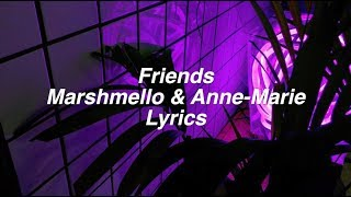 Friends || Marshmello & Anne-Marie Lyrics