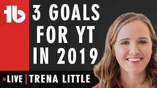 3 Goals You Should Set For Your YouTube Channel in 2019- Hosted by Trena Little