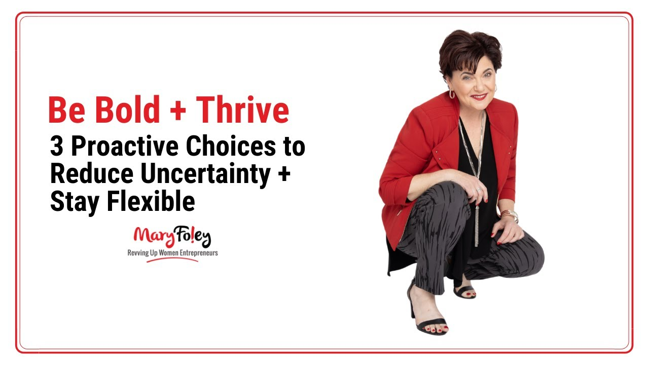 [Be Bold + Thrive] 3 Proactive Choices to Reduce Uncertainty + Stay Flexible