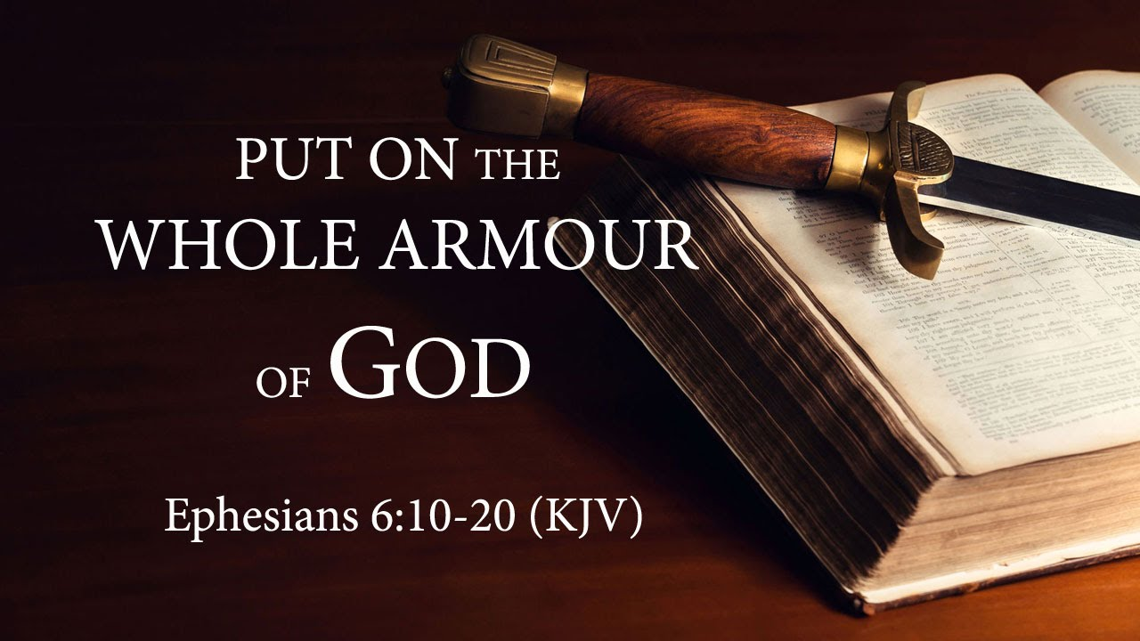 PUT ON THE WHOLE ARMOUR OF GOD AND STAND - Ephesians (KJV)