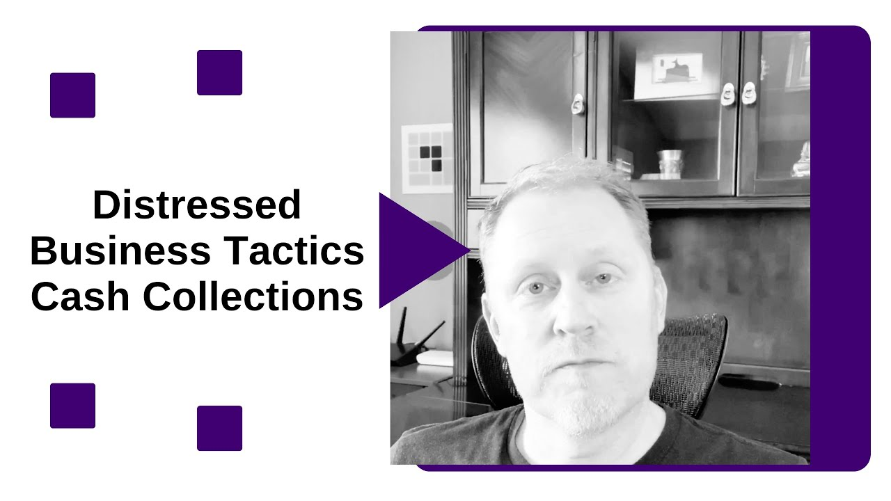 Distressed Business Tactics: Cash Collections