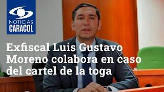 Exfiscal Luis Gustavo Moreno seguirá colaborando con la justicia en caso del cartel de la toga