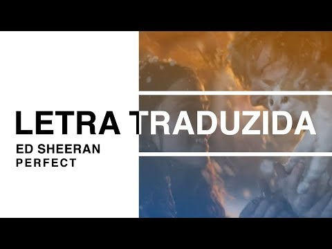 Ed Sheeran - Perfect Letra Traduzida