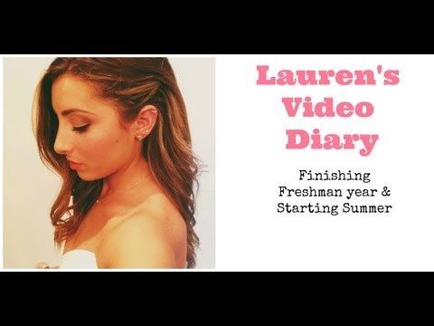 Lauren's Video Diary: Finishing Freshman Year & Starting Summer!