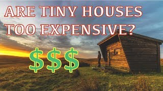 Are Tiny Houses Too Expensive?